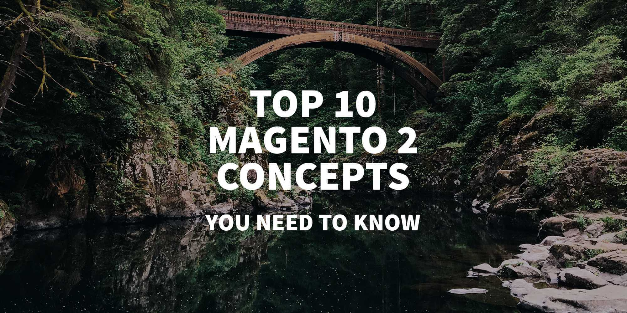 The Top 10 Magento 2 Concepts You Need to Know - Classy Llama