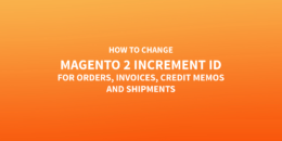 How to change Magento 2 Increment ID for orders, invoices, credit memos and shipments