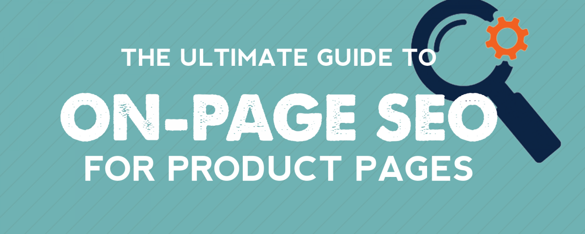 The Ultimate Guide to On-Page SEO for Product Pages