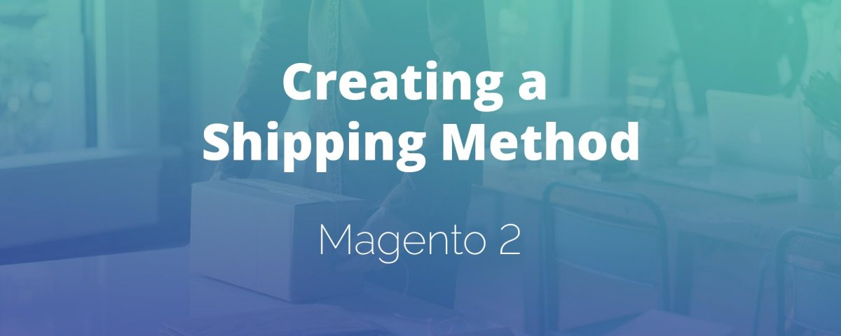 Creating a Shipping Method in Magento 2