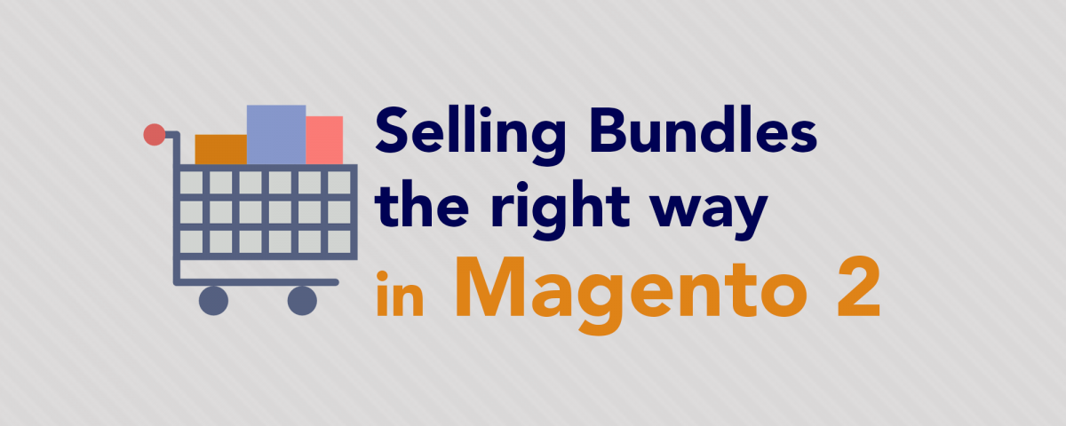 Selling Bundles the Right Way in Magento 2