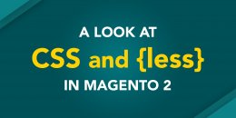 A look at CSS and Less in Magento 2