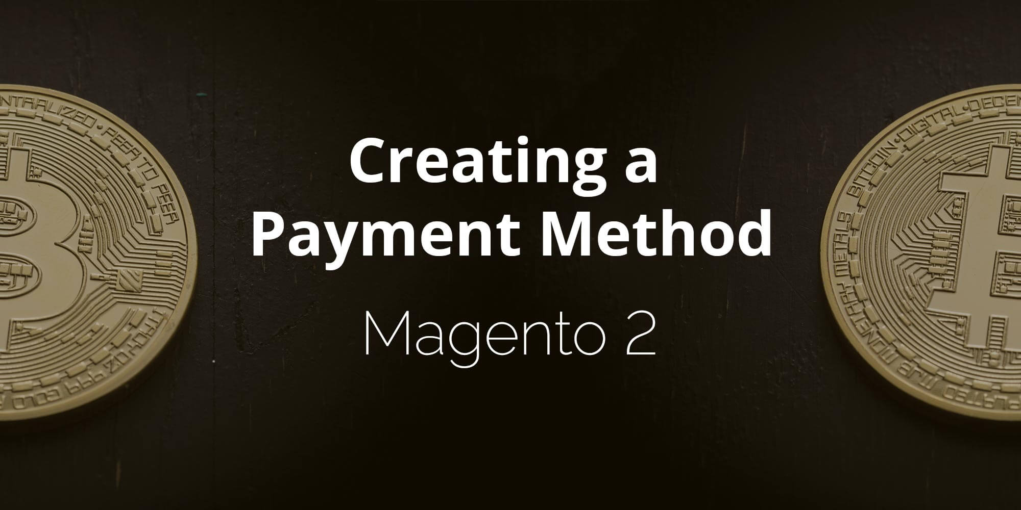 How to Create a Payment Method in Magento 2 - Classy Llama