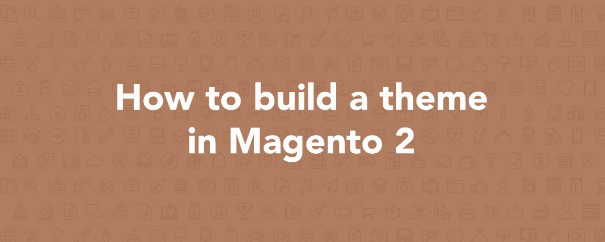 How to Build a Theme in Magento 2