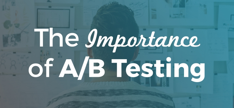 The Importance of A/B Testing