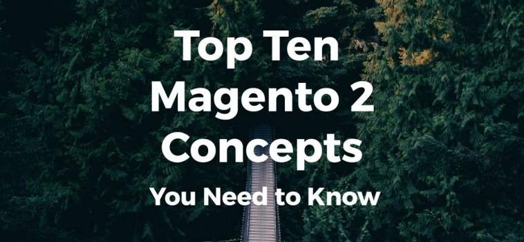The Top 10 Magento 2 Concepts You Need to Know