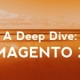 A Deep Dive into Magento 2