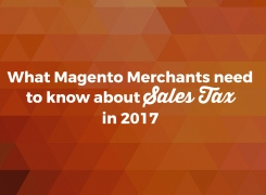 What Magento Merchants need to know about sales tax in 2017